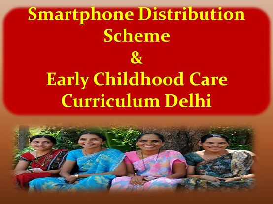 Smartphone Distribution Scheme and Early Childhood Care Curriculum delhi